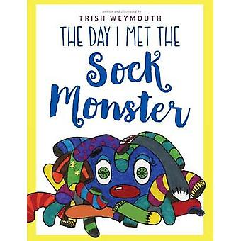 The Day I Met the Sock Monster by Weymouth & Trish