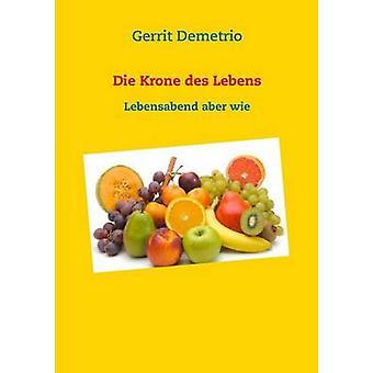 Die Krone des LebensLebensabend aber wie by Demetrio & Gerrit