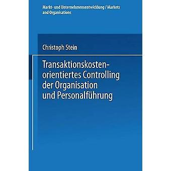 Transaktionskostenorientiertes Controlling der Organisation und Personalfhrung by Stein & Christoph