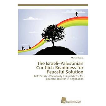 The IsraeliPalestinian Conflict Readiness for Peaceful Solution by Harrich Martin