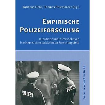 Empirische Polizeiforschung  Interdisziplinre Perspektiven in einem sich entwickelnden Forschungsfeld by Liebl & Karlhans