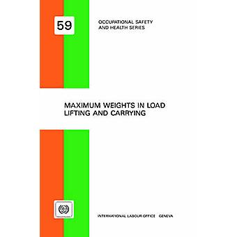 Maximum weights in load lifting and carrying Occupational safety and health series no. 59 by ILO