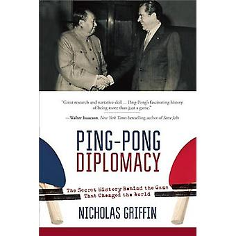 Ping-Pong Diplomacy - The Secret History Behind the Game That Changed