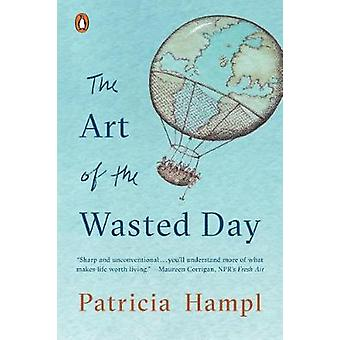 The Art Of The Wasted Day by Patricia Hampl - 9780143132882 Book