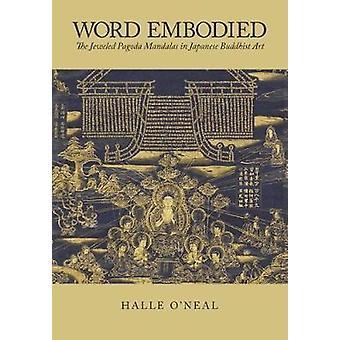 Word Embodied - The Jeweled Pagoda Mandalas in Japanese Buddhist Art b