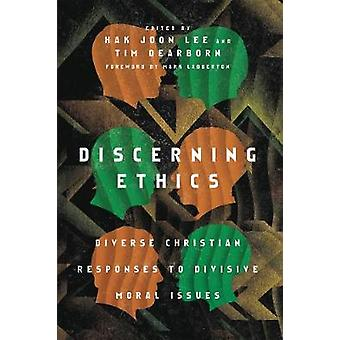 Discerning Ethics - Diverse Christian Responses to Divisive Moral Issu
