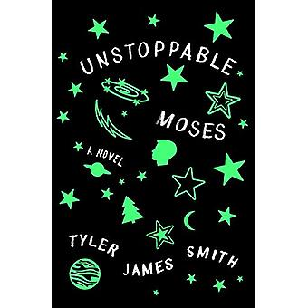 Unstoppable Moses - A Novel by Tyler James Smith - 9781250138545 Book