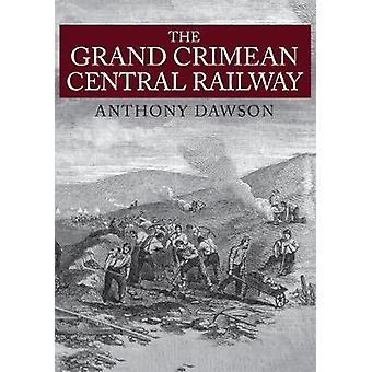 The Grand Crimean Central Railway by Anthony Dawson - 9781445671048 B