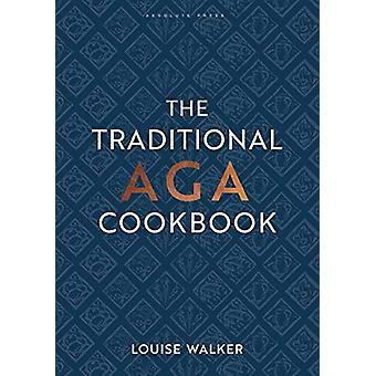 The Traditional Aga Cookbook by Louise Walker - 9781472961983 Book