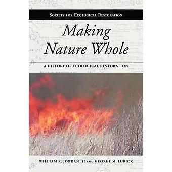 Making Nature Whole - A History of Ecological Restoration (2e) door Wil