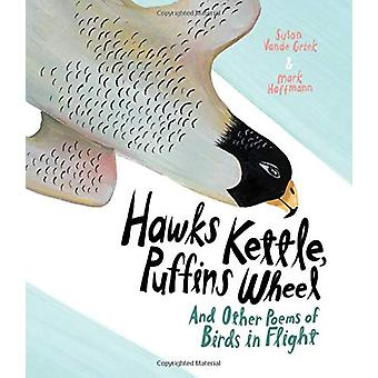 Hawks Kettle - Puffins Wheel - And Other Poems of Birds in Flight by S