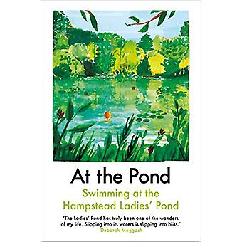 At the Pond - Swimming at the Hampstead Ladies' Pond by Margaret Drabb