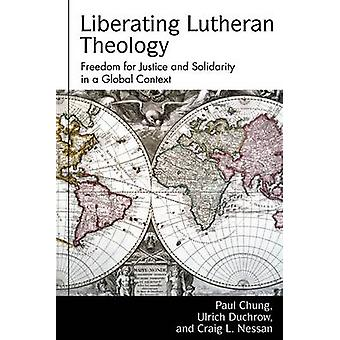 Liberating Lutheran Theology - Freedom for Justice and Solidarity in a
