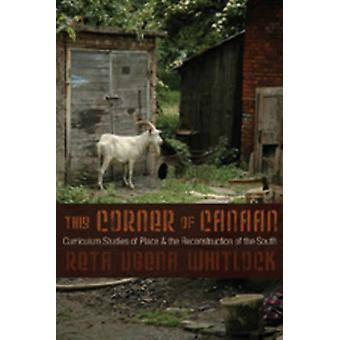 This Corner of Canaan - Curriculum Studies of Place and the Reconstruc