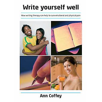 Write Yourself Well - How to Use Writing to Help Heal Emotional and Ph
