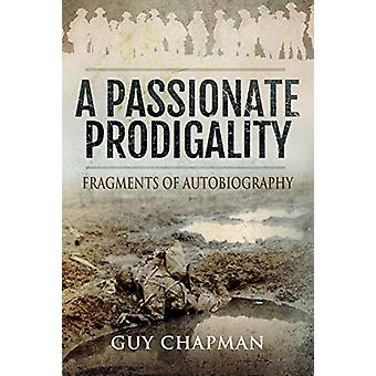 Passionate Prodigality - Fragments of Autobiography by Guy Chapman - 9