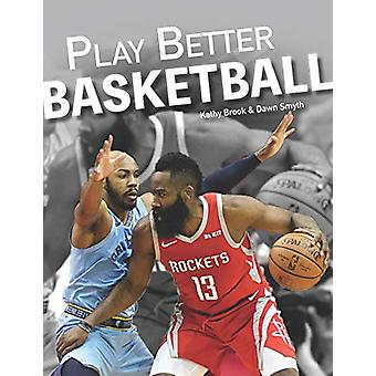 Play Better Basketball by Kathy Brook - 9781770859746 Book