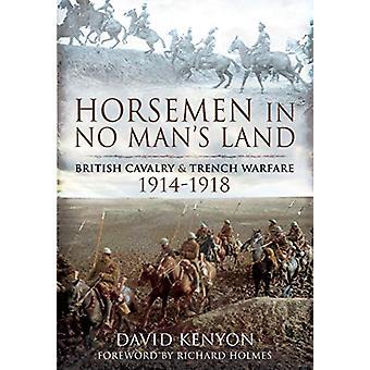 Horsemen in No Man's Land - British Cavalry and Trench Warfare - 1914-