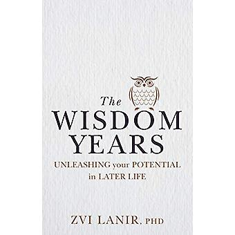 The Wisdom Years - Unleashing Your Potential in Later Life by Zvi Lani