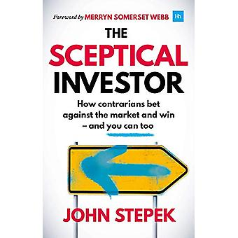The Sceptical Investor - How contrarians bet against the market and wi