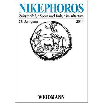 Nikephoros - Zeitschrift fur Sport und Kultur im Altertum - 27 Jahrgan