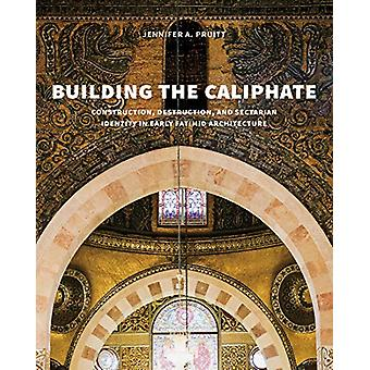 Building the Caliphate - Construction - Destruction - and Sectarian Id