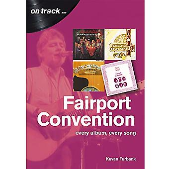 Fairport Convention On Track - Every Album - Every Song by Kevan Furba