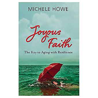 Joyous Faith - The Key to Aging with Resilience by Michele Howe - 9781