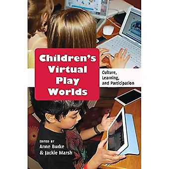 Children's Virtual Play Worlds: Culture, Learning, and Participation (New Literacies and Digital Epistemologies)
