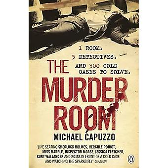 The Murder Room  In which three of the greatest detectives use forensic science to solve the worlds most perplexing cold cases by Michael Capuzzo