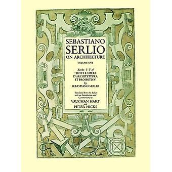 Sebastiano Serlio on Architecture - Volume One - Books I-V of 'Tutte