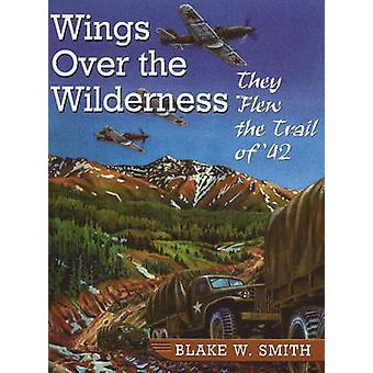 Wings Over the Wilderness - They Flew the Trail of '42 by Blake W. Smi