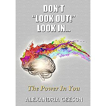 "Don't ""Look Out!"" Look In... by Alexandria Geeson - 9780995"