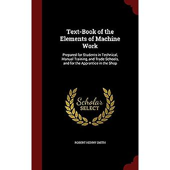 Text-Book of the Elements of Machine Work - Prepared for Students in T