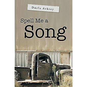 Spell Me a Song by Dorla Arksey - 9781458209184 Book