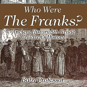 Who Were The Franks? Ancient History 5th Grade Children's History by