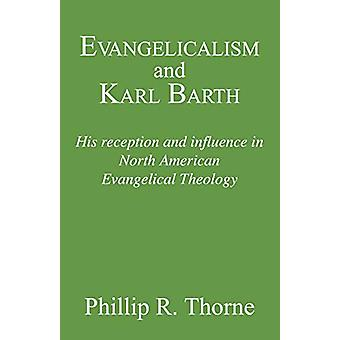 Evangelicalism and Karl Barth - His Reception and Influence in North A