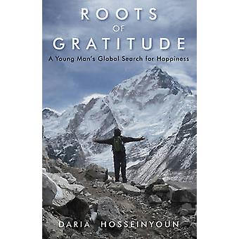 Roots of Gratitude - A Young Man's Global Search for Happiness by Dari