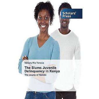 The Slums Juvenile Delinquency in Kenya by Wa Teresia Ndikaru - 97836