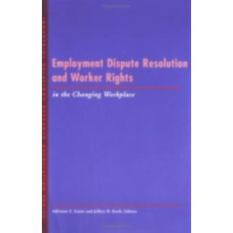 Employment Dispute Resolution and Worker Rights in the Changing Workplace by Edited by Adrienne E Eaton & Edited by Jeffrey H Keefe