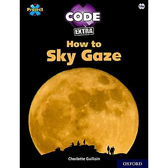 Project X CODE Extra White Book Band Oxford Level 10 Sky Bubble How to Sky Gaze by Charlotte Guillain