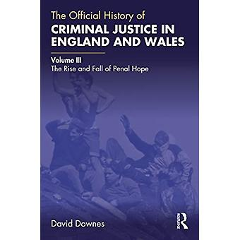 The Official History of Criminal Justice in England and Wales Volume III The Rise and Fall of Penal Hope por David Downes