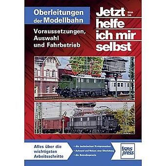 Pietsch Oberleitungen auf der Modellbahn - Voraussetzungen, Auswahl und Fahrbetrieb 978-3-613-71472-4