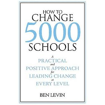 How to Change 5000 Schools - A Practical and Positive Approach for Lea