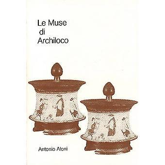 Le Muse DI Archilocho - Richerse Sullo Stile Archilocheo by Antonio Al