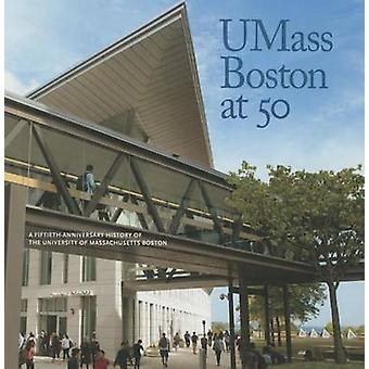 UMass Boston 50 - un quincuagésimo aniversario historia de la Universidad