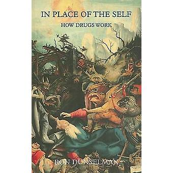 In Place of the Self - How Drugs Work (Unabridged) by Ron Dunselman -