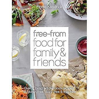 Gratis-från mat till familj och vänner: över hundra läckra recept, alla glutenfri, mjölkfri och äggfri