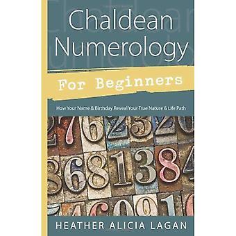 Chaldeeuwse numerologie voor Beginners: hoe uw naam en verjaardag uw ware aard & leven pad onthullen