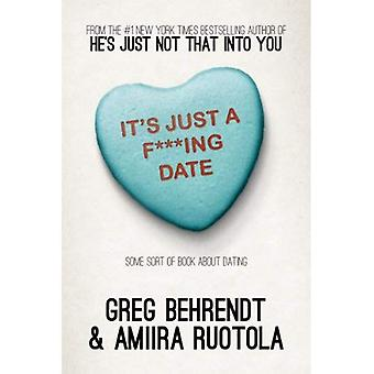 It's Just A F***Ing Date: Some Sort of Book about Dating